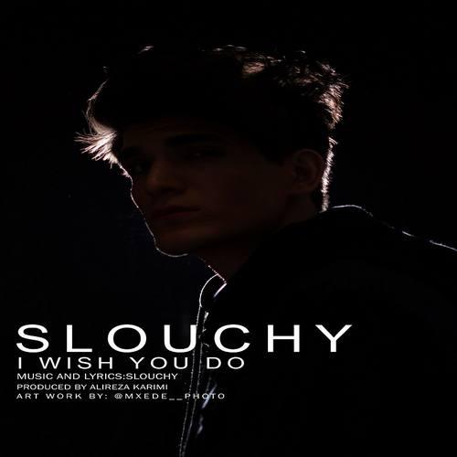 دانلود موزیک جدید Slouchy I Wish You Do